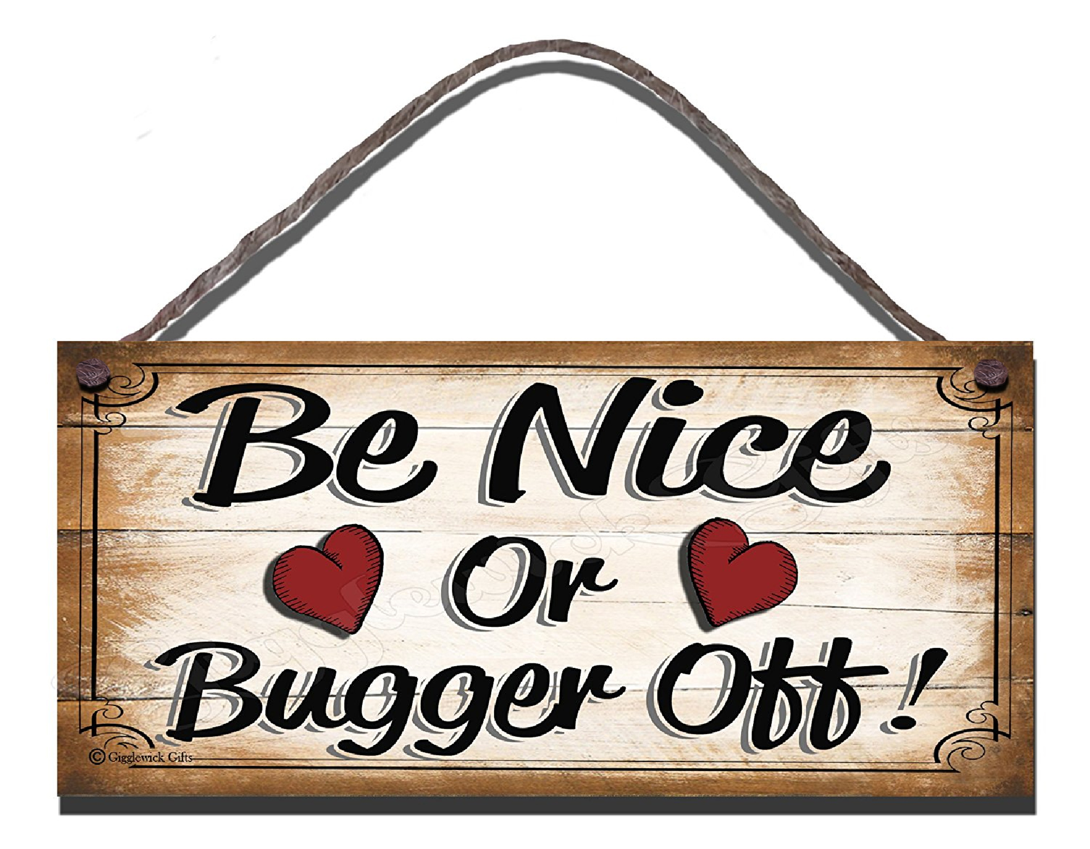 Be Nice Or Bugger Off