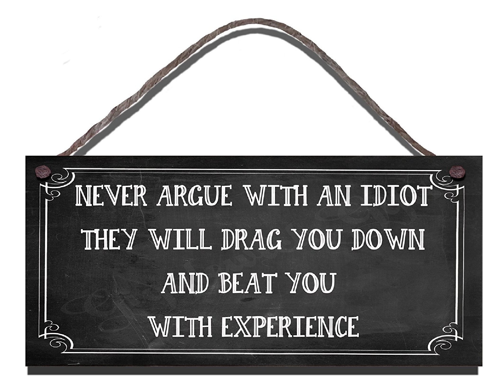 Never Argue With An Idiot